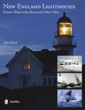 New England Lighthouses; Famous Shipwrecks, Rescues & Other Tales